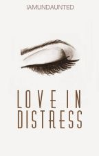 Love in Distress by iamundaunted