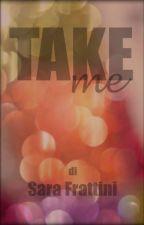 Take Me by sarastar79