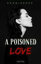 A poisoned love by shania0499