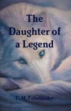 The Daughter of a Legend (Completed) by cmfahnlander