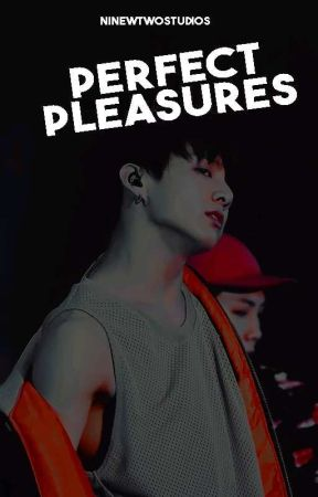 Perfect Pleasures. | Jeon Jungkook. by -ninetwostudios