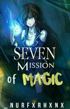 Seven Missions Of magic ( Completed) by _Nurfxrhxnx
