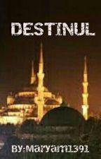 DESTINUL by Maryam1391