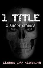1 TITLE, 3 SHORT STORIES by EvaAlordiah