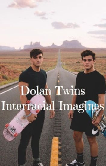 Dolan Twins Interracial Imagines