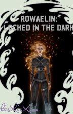 Rowaelin: Locked in the Dark by thisXisXme