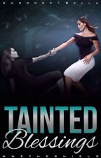 Tainted Blessings • book two  by wwetheshield
