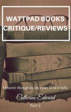Wattpad Books (Critique/Reviews)- Part 2 [ON HOLD] by Catherine_Edward