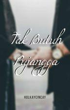 Tak Butuh Pujangga ✔️ by holkaycincay