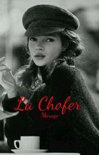 La Chofer [En edición] [Terminada] by miinaagee