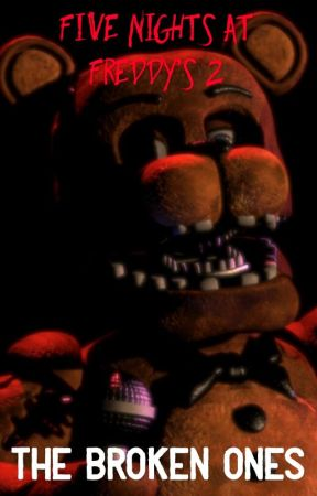 Five nights at Freddy's 2 The broken ones by Eiiunicorn