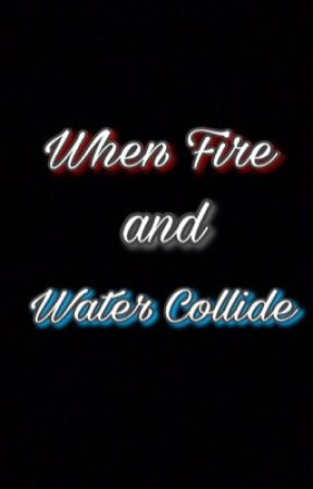 When Fire and Water Collide  by Kleint321