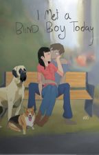 I Met A Blind Boy Today (COMPLETE) by theChalkGirl