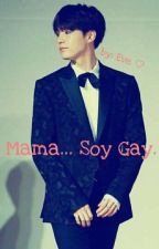 Mama... Soy Gay. [PAUSADA]  by OfficialEveArt