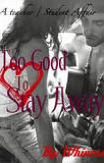 Too Good To Stay Away (Teacher/Student Relationship)
