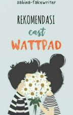 Rekomendasi Cast Wattpad by sabina-fakewriter