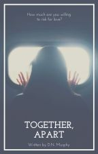 Together, Apart by anotherwriterofbooks