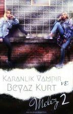 KARANLIK VAMPIR VE BEYAZ KURT 2 (MELEZ) by baykushayrani1215