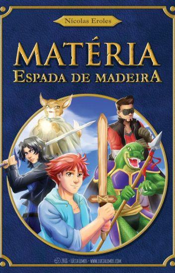 Matéria, Espada de Madeira