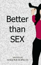 Better Than Sex by YourladyV