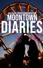 Moontown Diaries. [Major Editing] by estheticimperfection