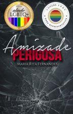 Amizade Perigosa (COMPLETA) by MariaRitaFernandess