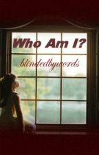Who Am I? by blindedbywords