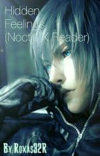 Hidden Feelings (Noctis X Reader) by Roxas32R