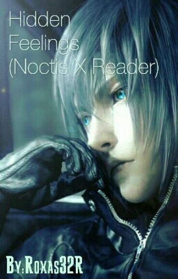 Hidden Feelings (Noctis X Reader)