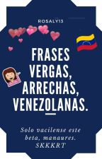 Frases vergas, arrechas, venezolanas. by Rosaly13