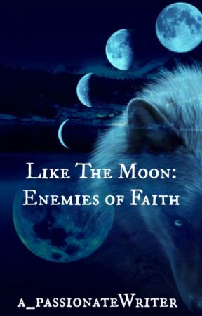 Like The Moon: Enemies of Faith by a_passionateWriter