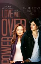 Love Will Over Power (TVD Fanfiction Damon Salvatore Love Story) by Frankie_Somerhalder