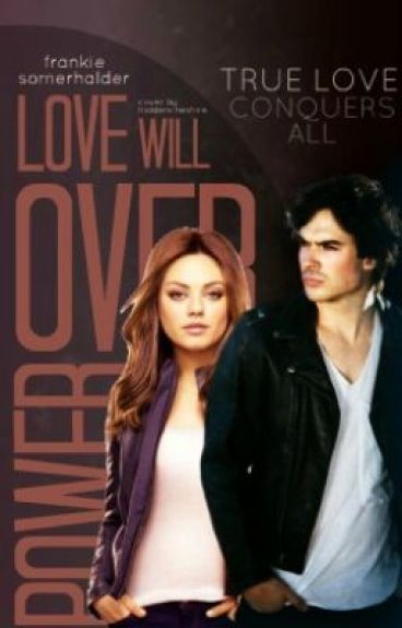 Love Will Over Power (TVD Fanfiction Damon Salvatore Love Story)