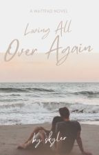 Loving All Over Again | ✓ by SkyDancerr