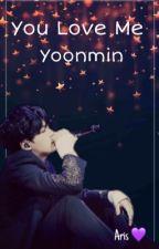 You love Me ~Yoonmin~ by Elizabeth_Corona