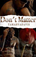 Don't Matter by MahyaTheWriter