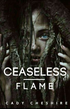 Ceaseless Flame  by Cady_Cheshire