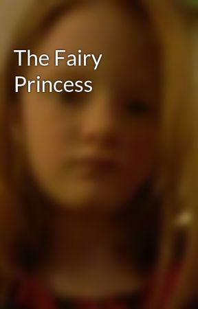 The Fairy Princess  by leahshepherd1134