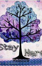 Stay Here by alyaaaaanr