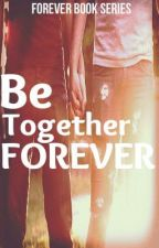 Be Together FOREVER (BoyxBoy) English COMPLETED by RjMelgarejo