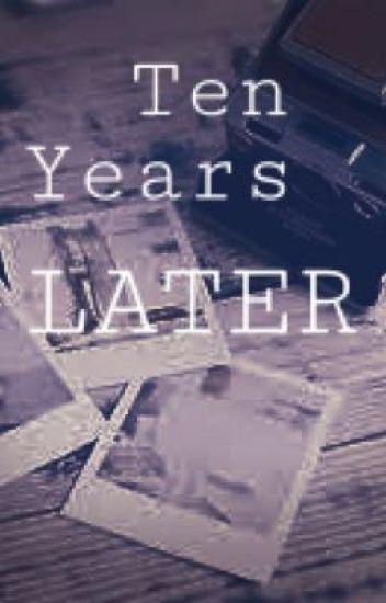 Ten Years Later ✔️