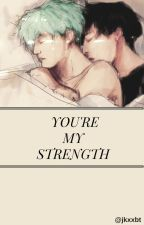 You're my strength by jkxxbt