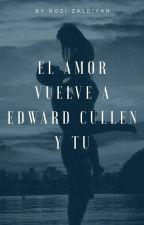el amor vuelve a mi Edward cullen y tu  by RosiZaldivar