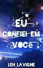 Eu Confiei Em Você (Completo) by Leh_Lavigne