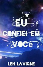Eu Confiei Em Você.  by Leh_Lavigne