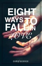 Eight Ways To Fall In Love by complacence