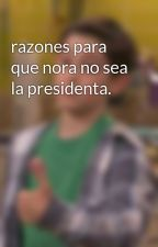 razones para que nora no sea la presidenta. by SoyBillyThunderman