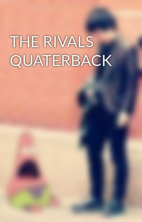 THE RIVALS QUATERBACK by swmrs121
