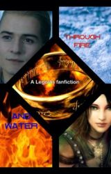 Through Fire and Water (A Legolas/lotr fan fiction) by CrazyElfPrincess