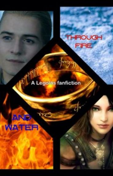 Through Fire and Water (A Legolas/lotr fan fiction)